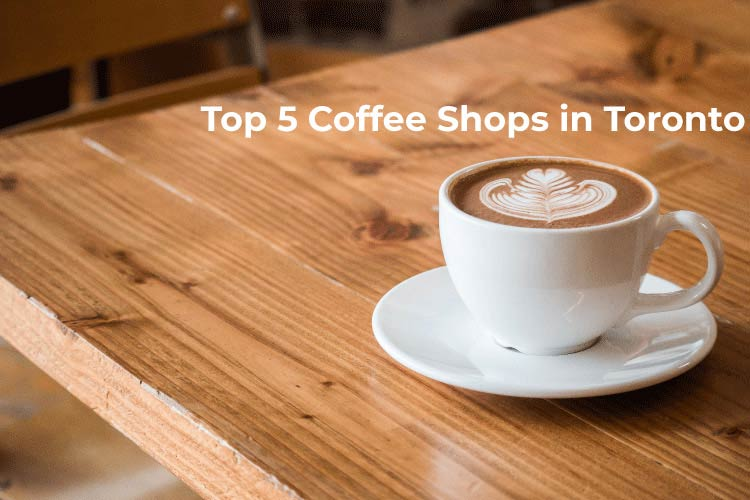 Top 5 Coffee Shops in Toronto