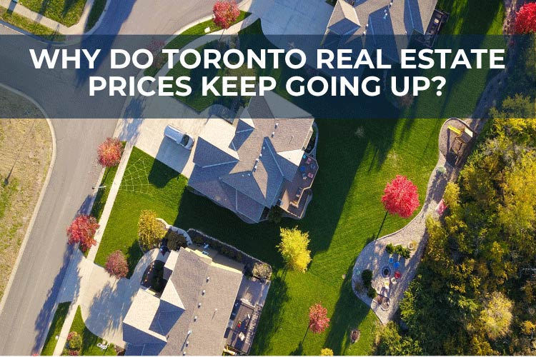 Why do toronto real estate prices keep going up