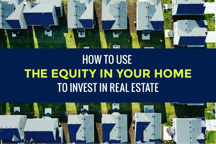 How to Use the Equity in Your Home to Invest in Real Estate Graphic
